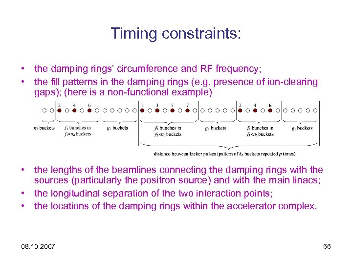 Timing constraints: • the damping rings' circumference and RF frequency; • the fill patterns
