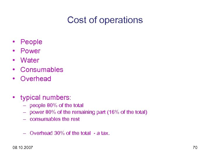 Cost of operations • • • People Power Water Consumables Overhead • typical numbers: