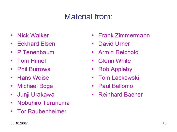 Material from: • • • Nick Walker Eckhard Elsen P. Tenenbaum Tom Himel Phil