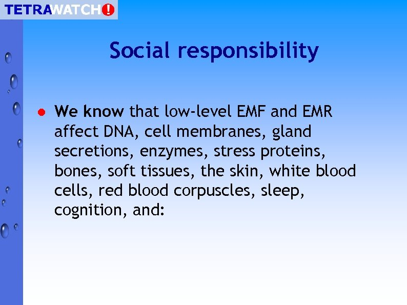 Social responsibility l We know that low-level EMF and EMR affect DNA, cell membranes,