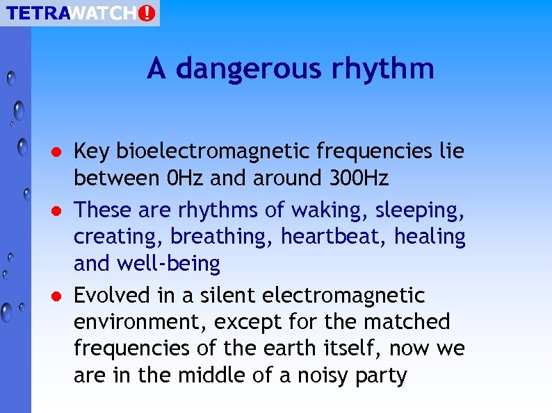 A dangerous rhythm l l l Key bioelectromagnetic frequencies lie between 0 Hz and