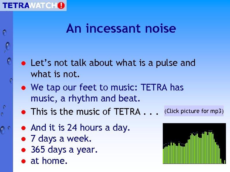 An incessant noise l l l l Let's not talk about what is a