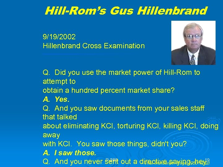 Hill-Rom's Gus Hillenbrand 9/19/2002 Hillenbrand Cross Examination Q. Did you use the market power