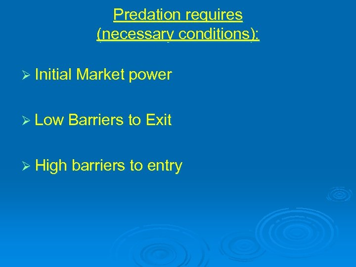 Predation requires (necessary conditions): Ø Initial Market power Ø Low Barriers to Exit Ø