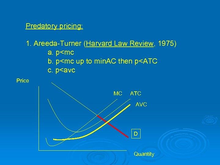 Predatory pricing: 1. Areeda-Turner (Harvard Law Review, 1975) a. p<mc b. p<mc up to