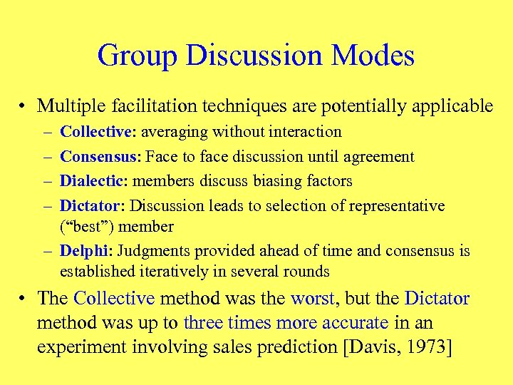 Group Discussion Modes • Multiple facilitation techniques are potentially applicable – – Collective: averaging