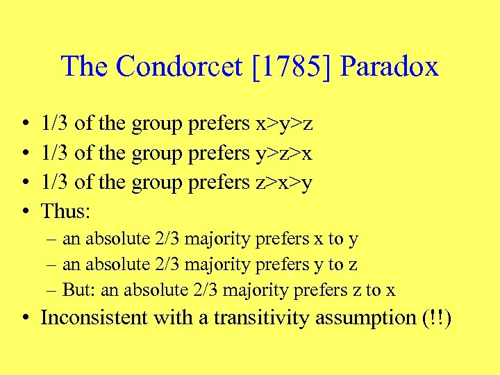 The Condorcet [1785] Paradox • • 1/3 of the group prefers x>y>z 1/3 of