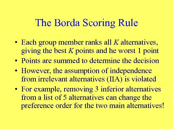 The Borda Scoring Rule • Each group member ranks all K alternatives, giving the