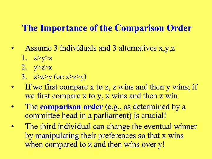 The Importance of the Comparison Order • Assume 3 individuals and 3 alternatives x,