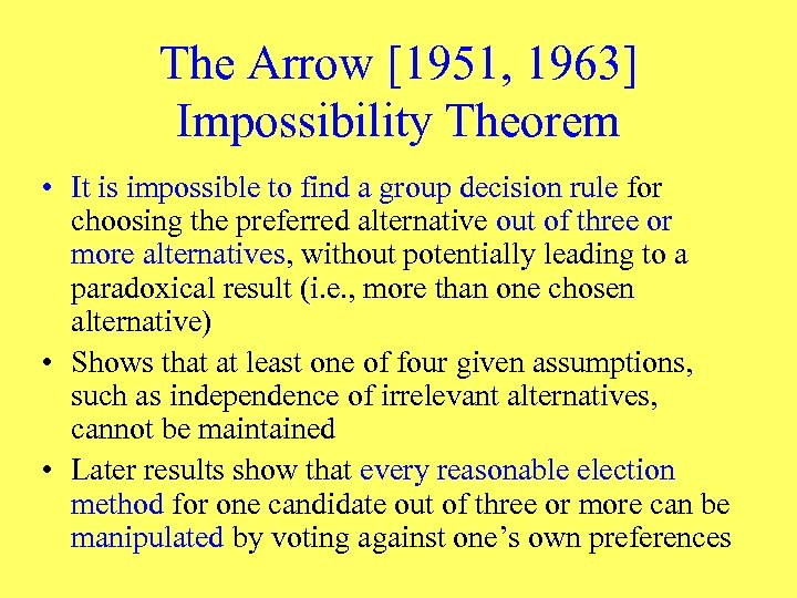 The Arrow [1951, 1963] Impossibility Theorem • It is impossible to find a group