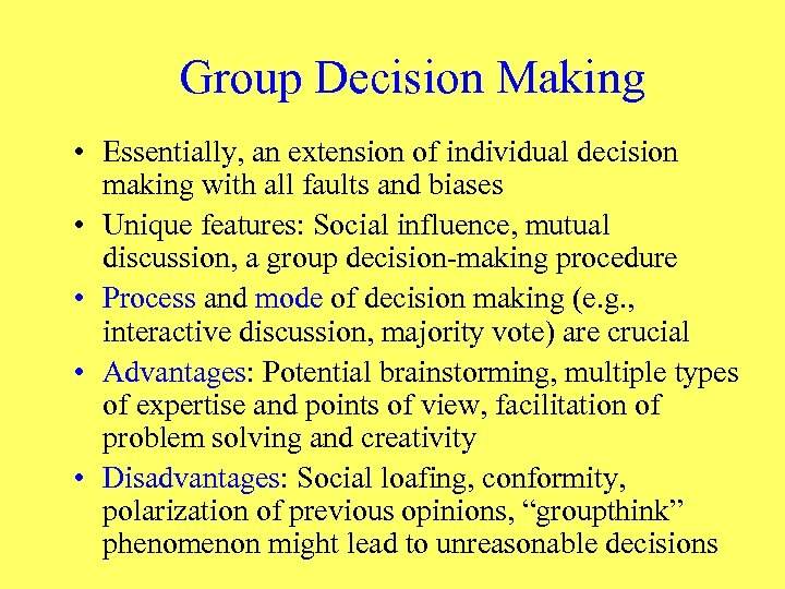 Group Decision Making • Essentially, an extension of individual decision making with all faults