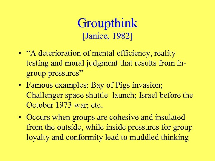 "Groupthink [Janice, 1982] • ""A deterioration of mental efficiency, reality testing and moral judgment"