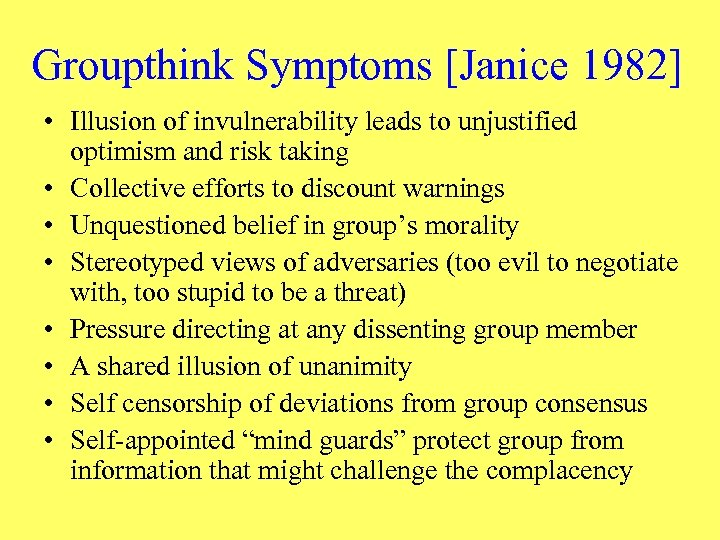 Groupthink Symptoms [Janice 1982] • Illusion of invulnerability leads to unjustified optimism and risk