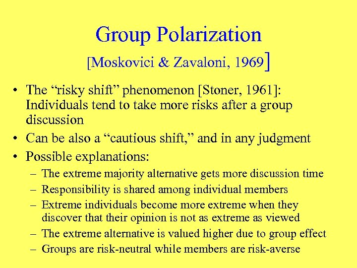 "Group Polarization [Moskovici & Zavaloni, 1969] • The ""risky shift"" phenomenon [Stoner, 1961]: Individuals"