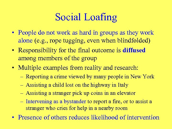 Social Loafing • People do not work as hard in groups as they work