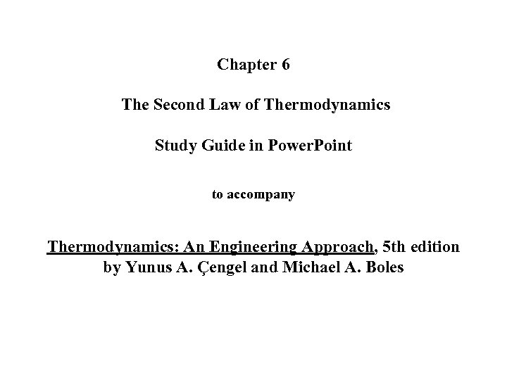 Chapter 6 The Second Law of Thermodynamics Study Guide in Power. Point to accompany