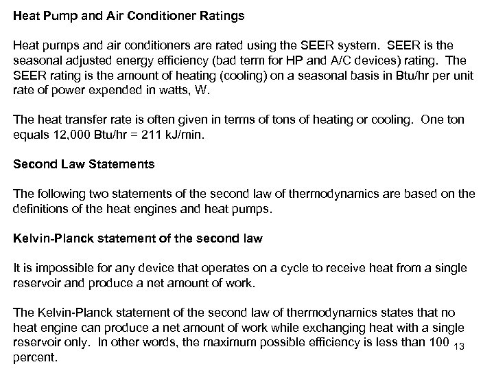 Heat Pump and Air Conditioner Ratings Heat pumps and air conditioners are rated using