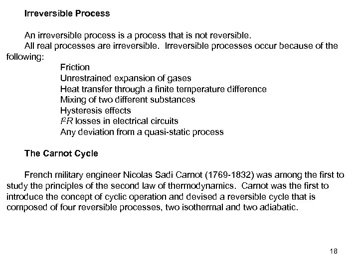 Irreversible Process An irreversible process is a process that is not reversible. All real