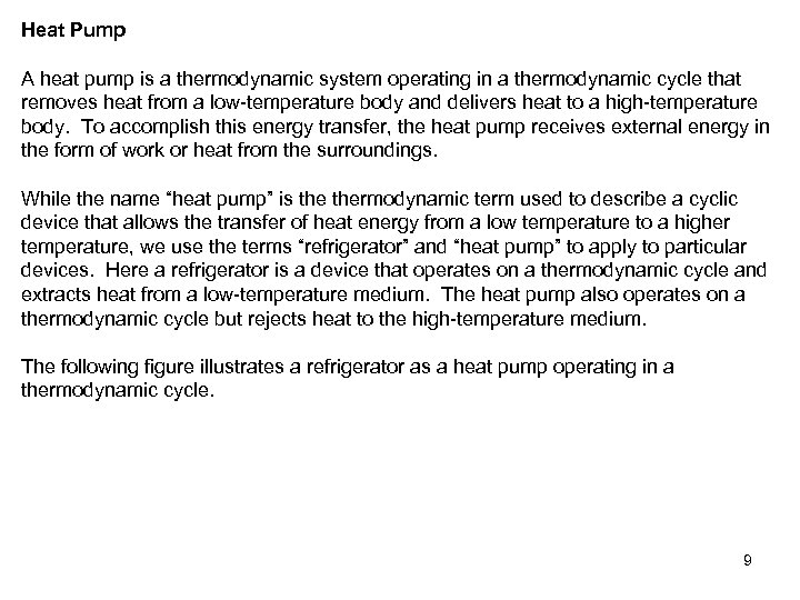 Heat Pump A heat pump is a thermodynamic system operating in a thermodynamic cycle