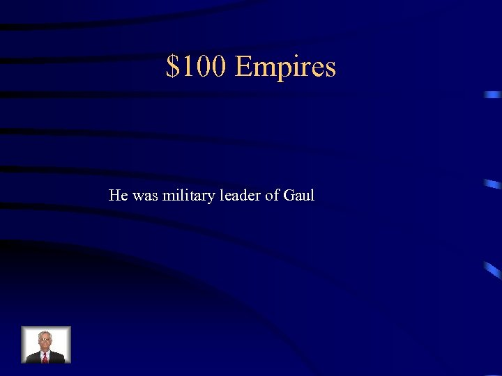 $100 Empires He was military leader of Gaul