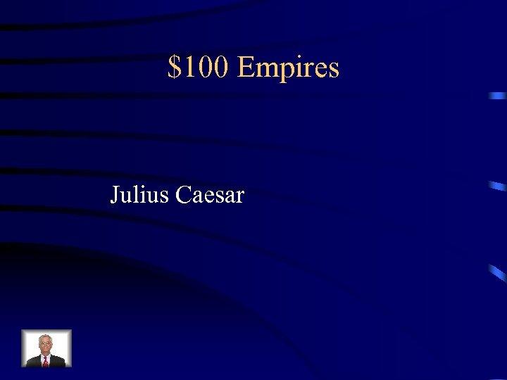 $100 Empires Julius Caesar