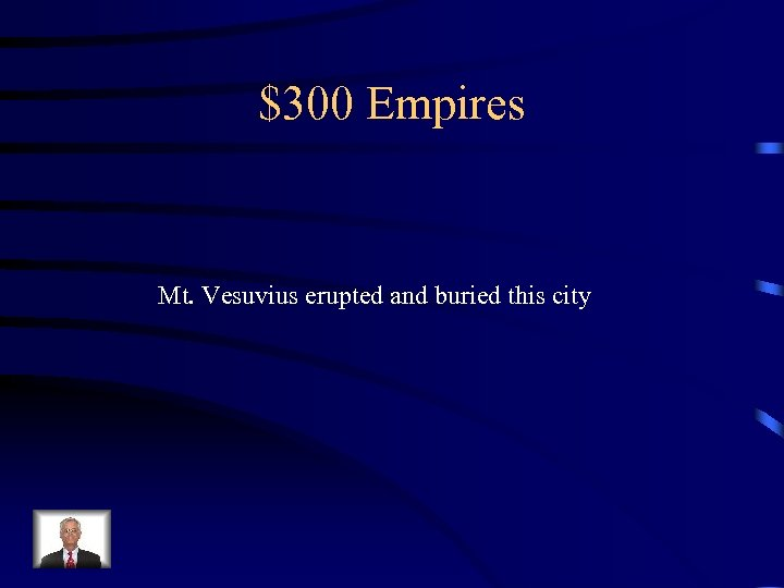 $300 Empires Mt. Vesuvius erupted and buried this city