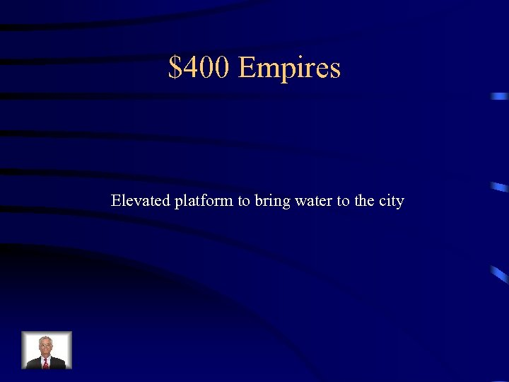 $400 Empires Elevated platform to bring water to the city