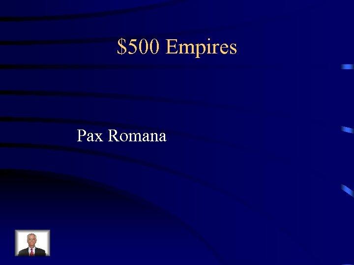 $500 Empires Pax Romana