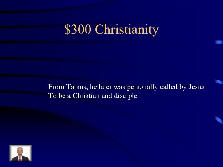 $300 Christianity From Tarsus, he later was personally called by Jesus To be a