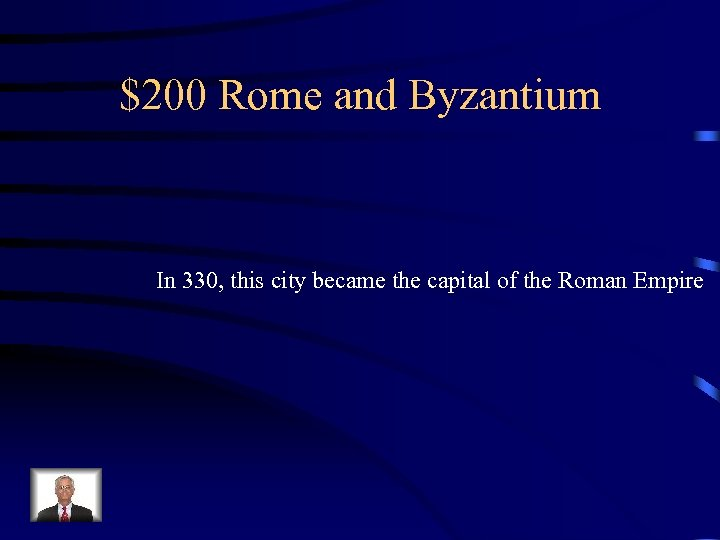 $200 Rome and Byzantium In 330, this city became the capital of the Roman