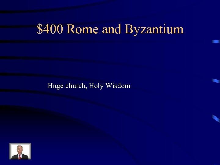 $400 Rome and Byzantium Huge church, Holy Wisdom