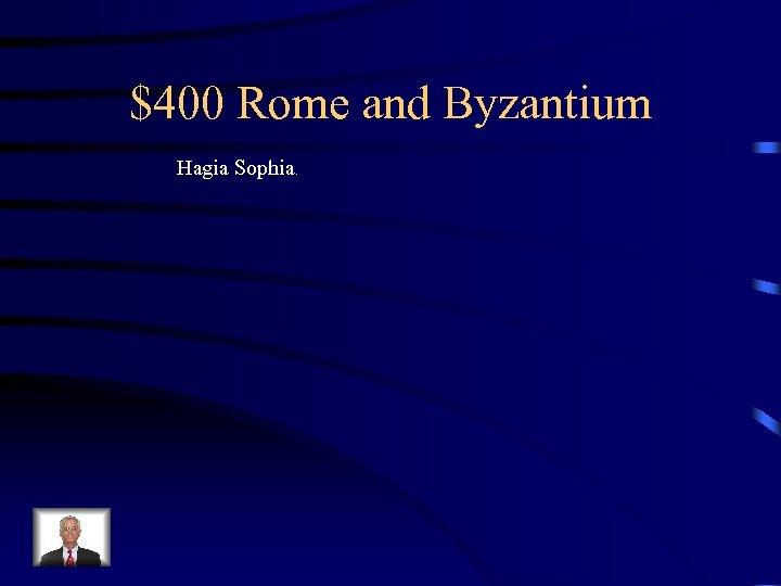 $400 Rome and Byzantium Hagia Sophia.