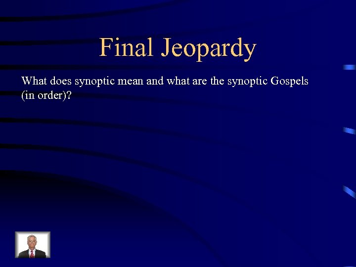 Final Jeopardy What does synoptic mean and what are the synoptic Gospels (in order)?