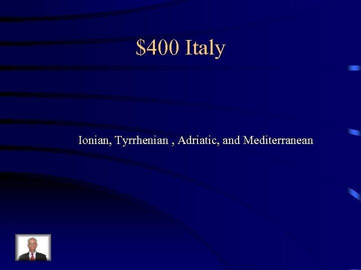 $400 Italy Ionian, Tyrrhenian , Adriatic, and Mediterranean