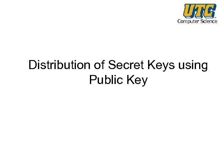 Computer Science Distribution of Secret Keys using Public Key