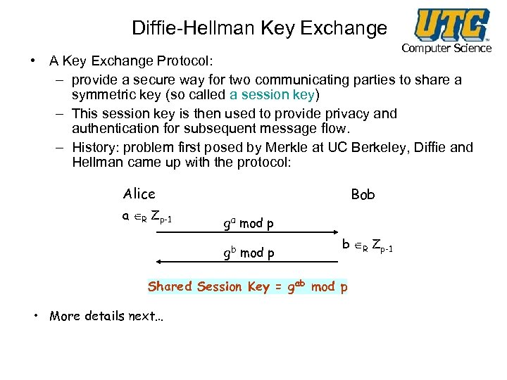 Diffie-Hellman Key Exchange Computer Science • A Key Exchange Protocol: – provide a secure