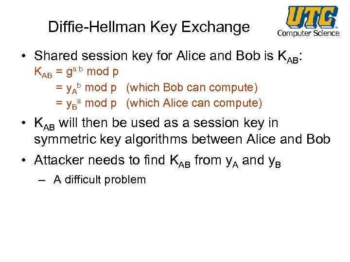 Diffie-Hellman Key Exchange Computer Science • Shared session key for Alice and Bob is