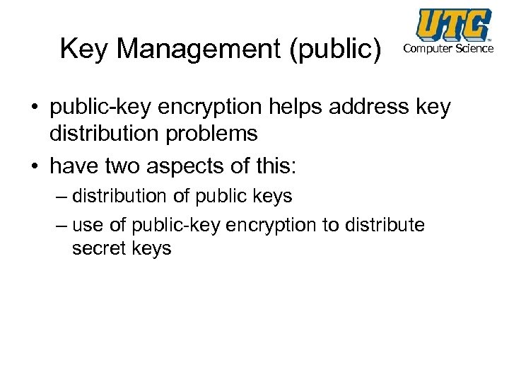 Key Management (public) Computer Science • public-key encryption helps address key distribution problems •