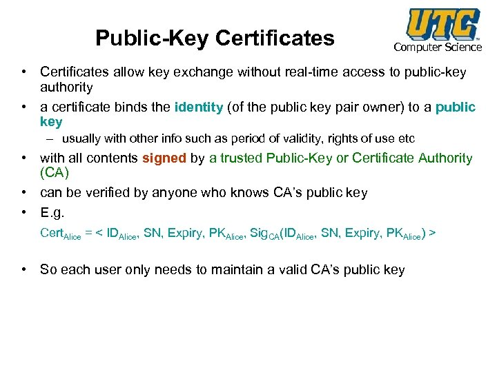 Public-Key Certificates Computer Science • Certificates allow key exchange without real-time access to public-key