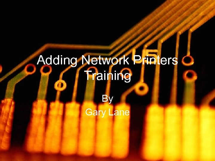 Adding Network Printers Training By Gary Lane