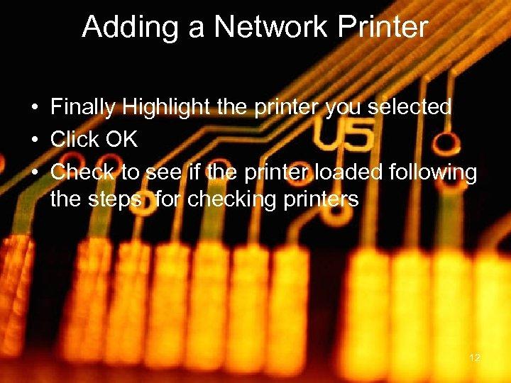 Adding a Network Printer • Finally Highlight the printer you selected • Click OK