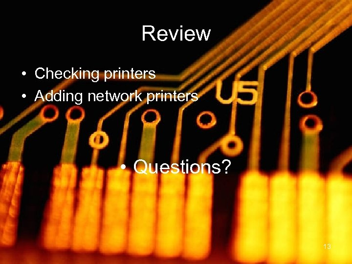 Review • Checking printers • Adding network printers • Questions? 13