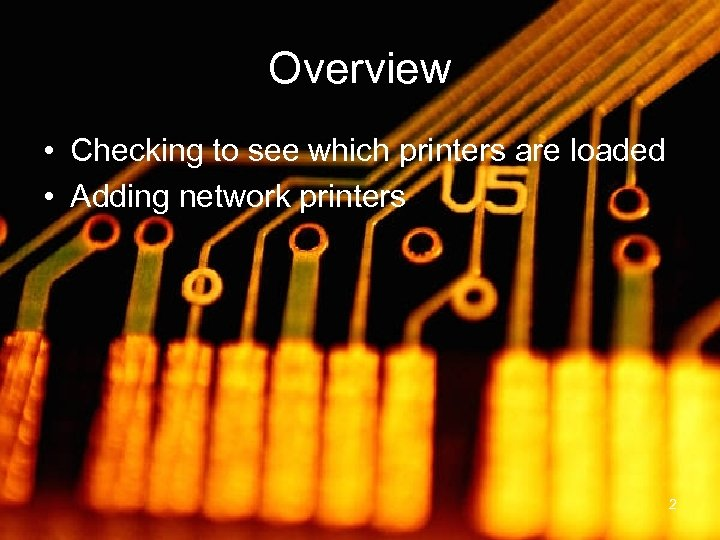Overview • Checking to see which printers are loaded • Adding network printers 2