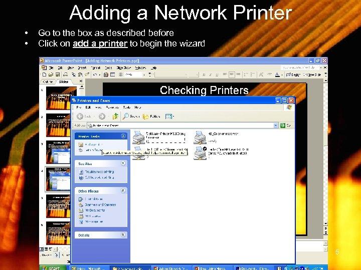 Adding a Network Printer • • Go to the box as described before Click