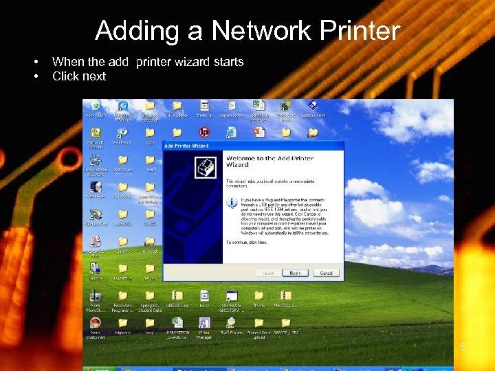 Adding a Network Printer • • When the add printer wizard starts Click next