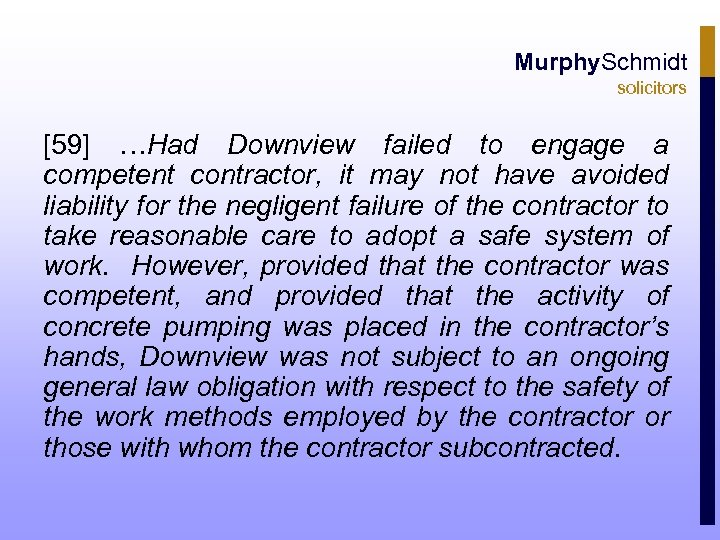 Murphy. Schmidt solicitors [59] …Had Downview failed to engage a competent contractor, it may