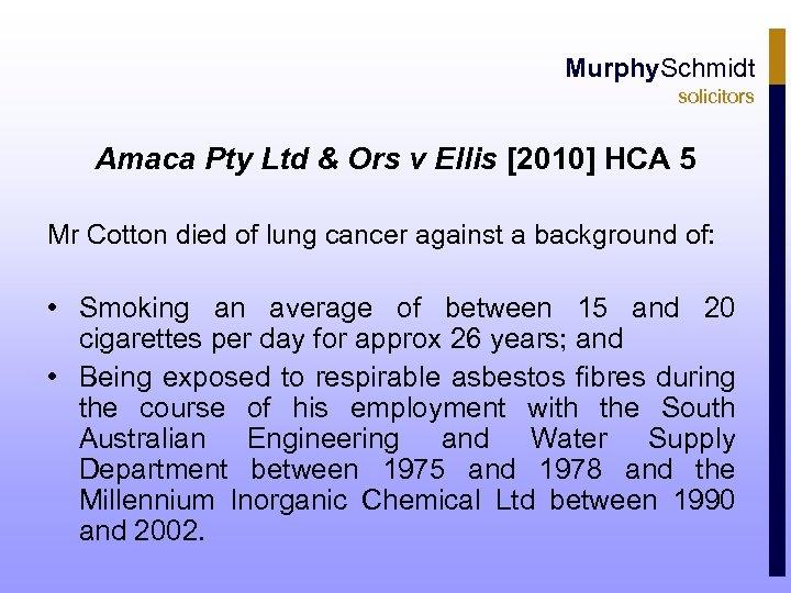 Murphy. Schmidt solicitors Amaca Pty Ltd & Ors v Ellis [2010] HCA 5 Mr