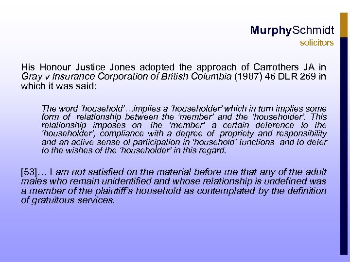 Murphy. Schmidt solicitors His Honour Justice Jones adopted the approach of Carrothers JA in