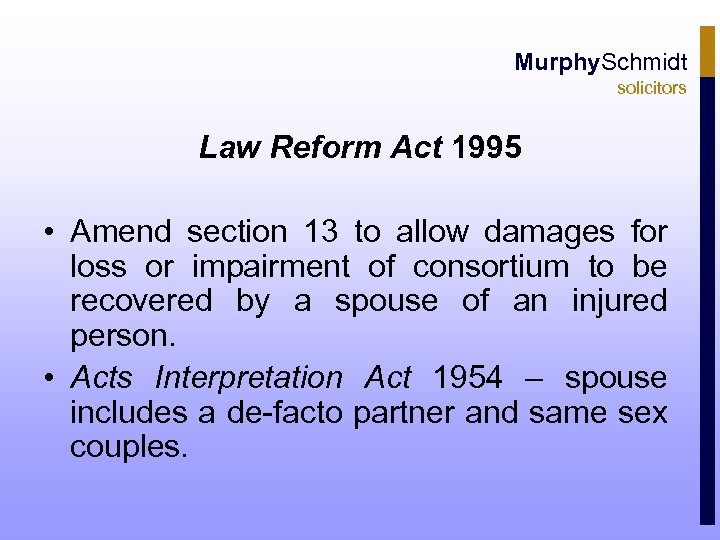 Murphy. Schmidt solicitors Law Reform Act 1995 • Amend section 13 to allow damages
