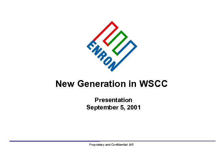 New Generation in WSCC Presentation September 5, 2001 Proprietary and Confidential 9/5